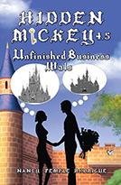 """""""HIDDEN MICKEY 4.5: Unfinished Business—Wals"""" the fifth book by Nancy Temple Rodrigue in the Hidden Mickey series of action adventure novels about Walt Disney and Disneyland"""