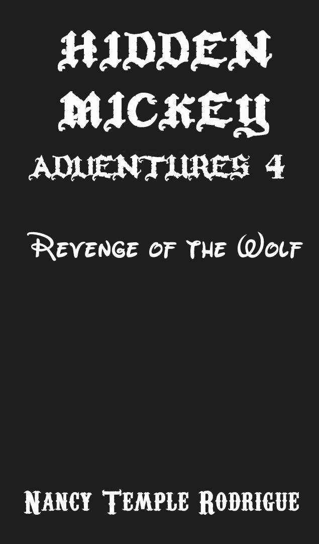 """HIDDEN MICKEY ADVENTURES 4: Revenge of the Wolf"" the 4th novel in the Hidden Mickey Adventures series of action adventure Mystery novels about Walt Disney and Disneyland, age appropriate 9 and up."