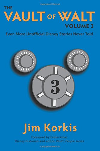 The Vault of Walt: Volume 3: Even More Unofficial Disney Stories Never Told